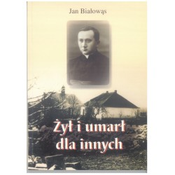 """""""Żył i umarł dla innych""""  Jan Białowąs"""