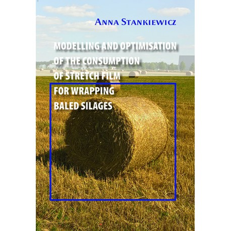 """Anna Stankiewicz, """"Modelling and optimisation of the consumption of stretch film for wrapping baled silages"""""""